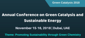 Green Catalysis 2018 - Annual Conference in Dubai (UAE) 15th-16th November